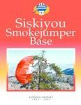 Siskiyou Smokejumper Base: A Proud History, 1943-1981